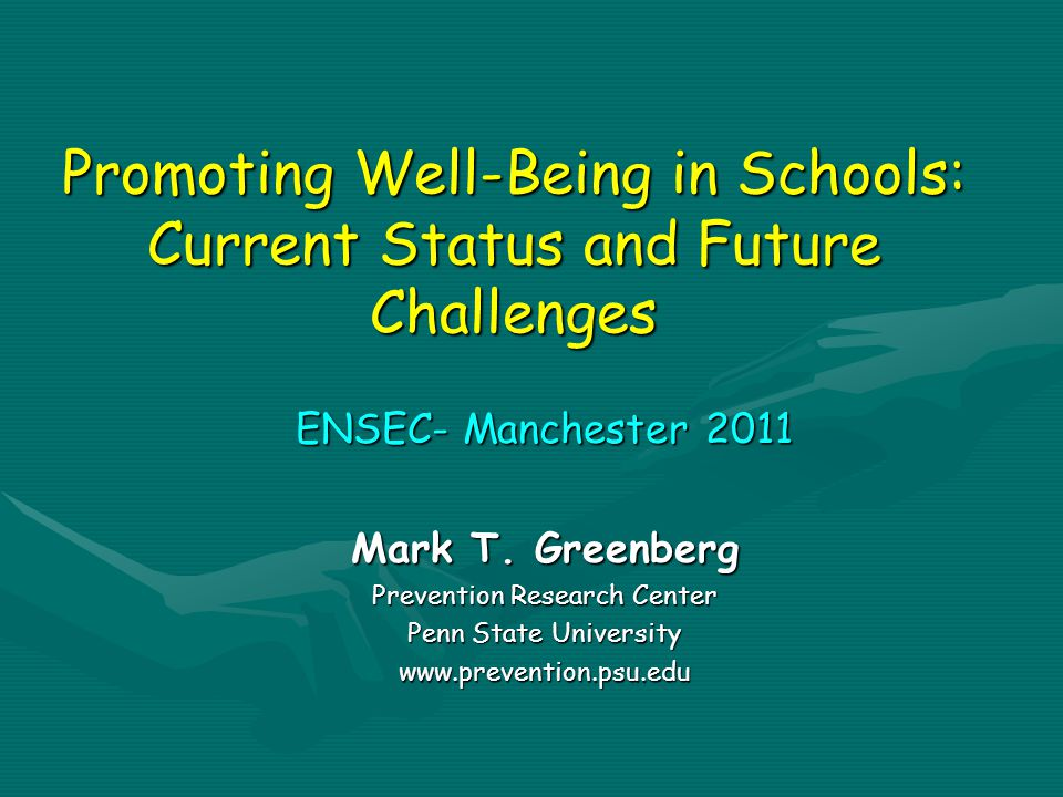 Promoting Well-Being in Schools: Current Status and Future Challenges ENSEC- Manchester 2011 Mark T.