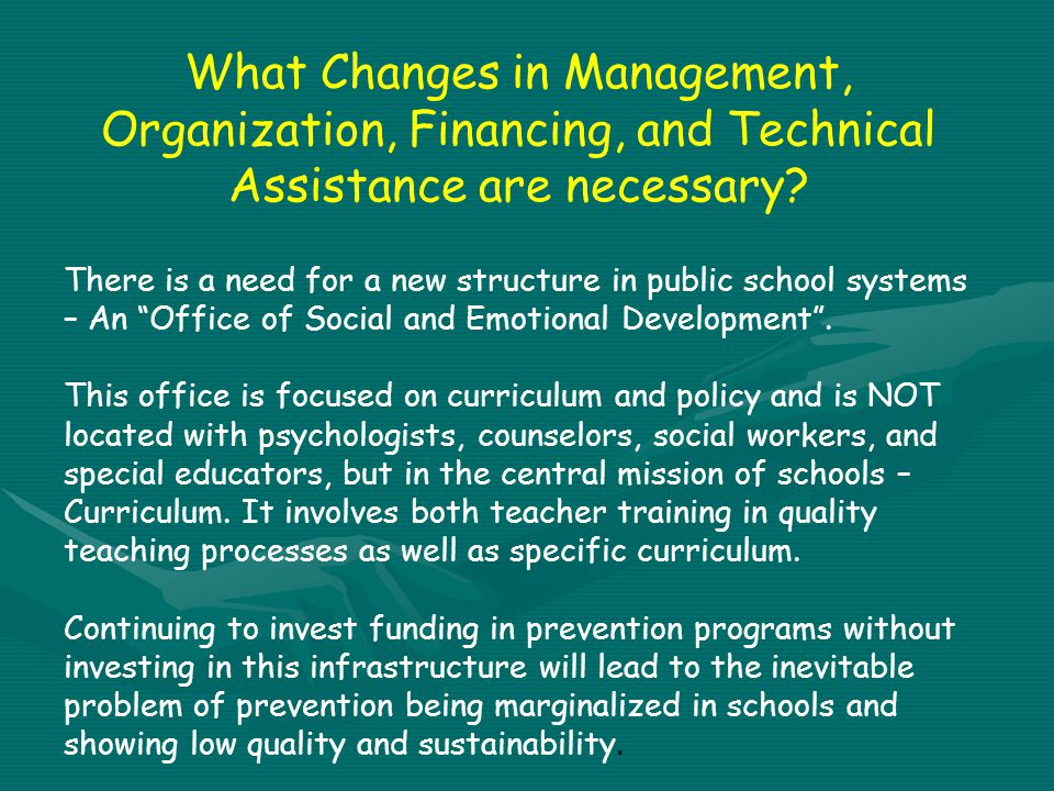 What Changes in Management, Organization, Financing, and Technical Assistance are necessary.