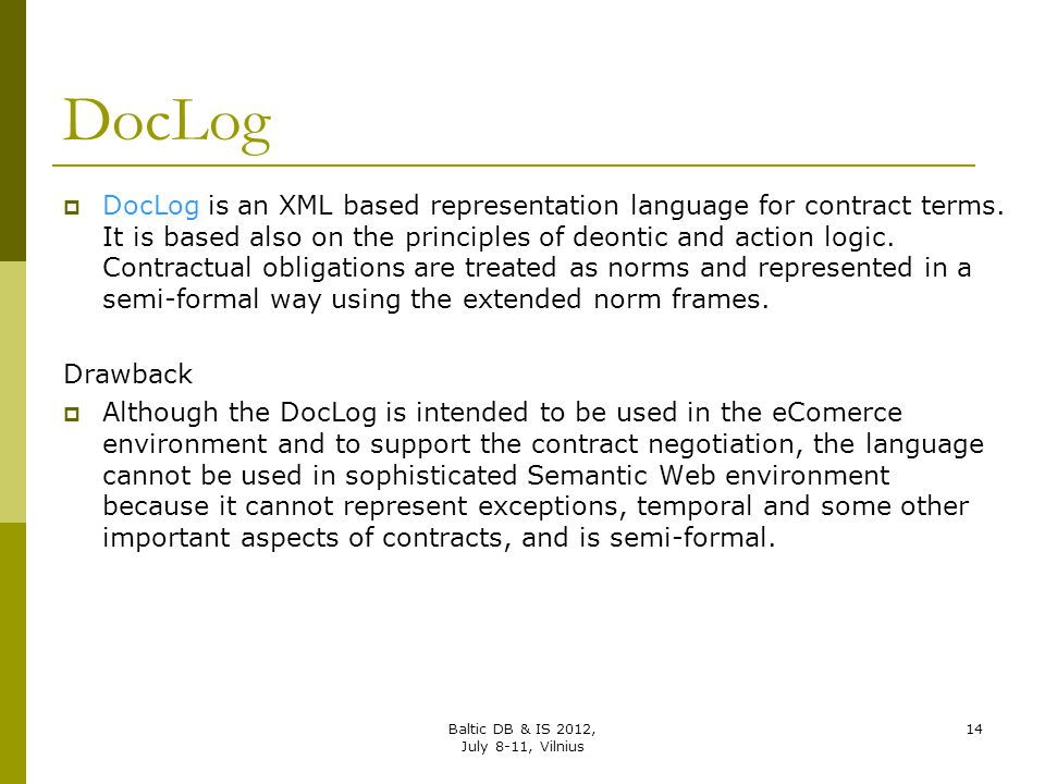 DocLog  DocLog is an XML based representation language for contract terms. It is based also on the principles of deontic and action logic. Contractua