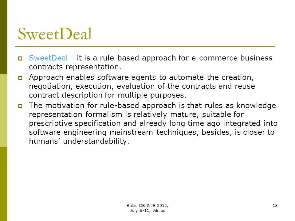 SweetDeal  SweetDeal - it is a rule-based approach for e-commerce business contracts representation.  Approach enables software agents to automate t