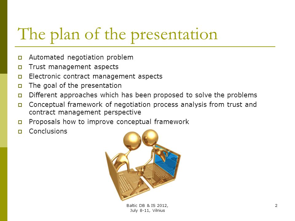 The plan of the presentation  Automated negotiation problem  Trust management aspects  Electronic contract management aspects  The goal of the pre