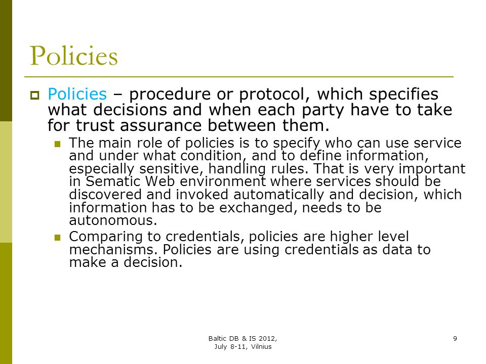 Policies  Policies – procedure or protocol, which specifies what decisions and when each party have to take for trust assurance between them. The mai