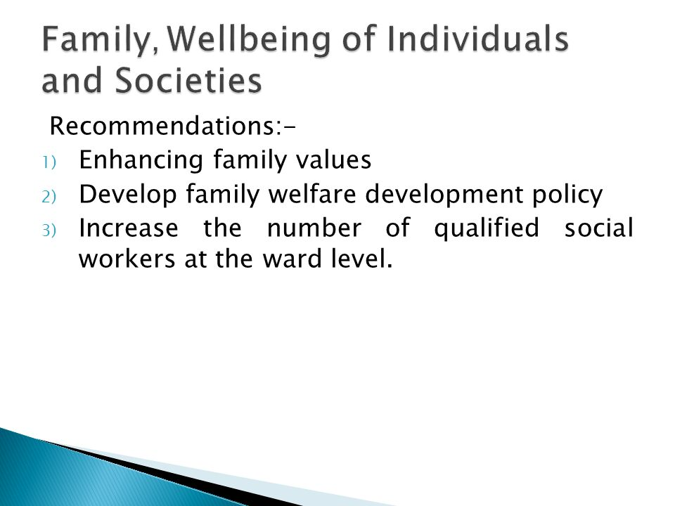 Recommendations:- 1) Enhancing family values 2) Develop family welfare development policy 3) Increase the number of qualified social workers at the ward level.