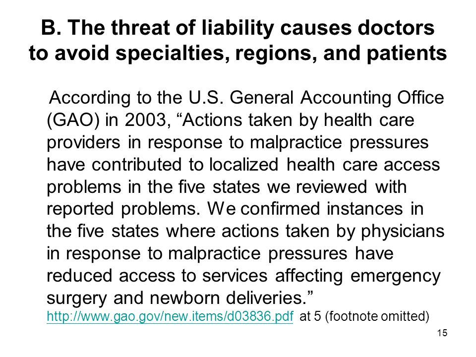 """B. The threat of liability causes doctors to avoid specialties, regions, and patients According to the U.S. General Accounting Office (GAO) in 2003, """""""
