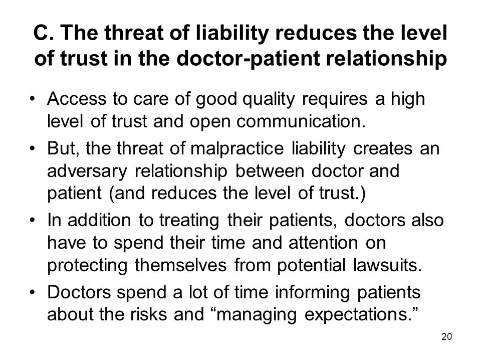 C. The threat of liability reduces the level of trust in the doctor-patient relationship Access to care of good quality requires a high level of trust