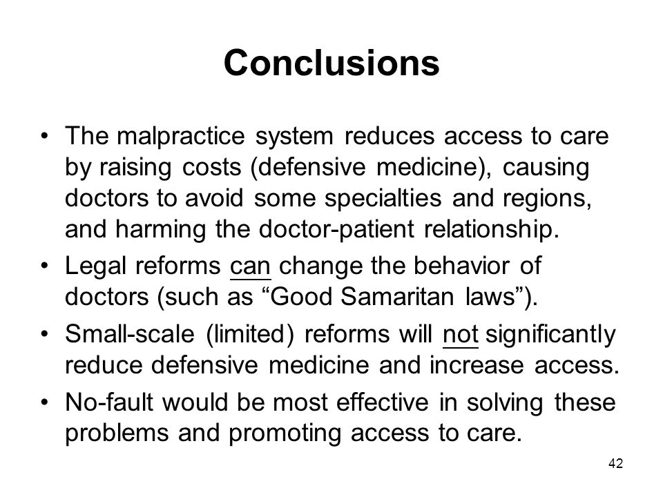 Conclusions The malpractice system reduces access to care by raising costs (defensive medicine), causing doctors to avoid some specialties and regions, and harming the doctor-patient relationship.