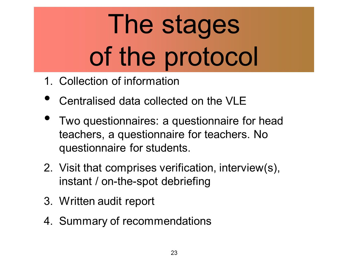 23 The stages of the protocol 1. Collection of information Centralised data collected on the VLE Two questionnaires: a questionnaire for head teachers