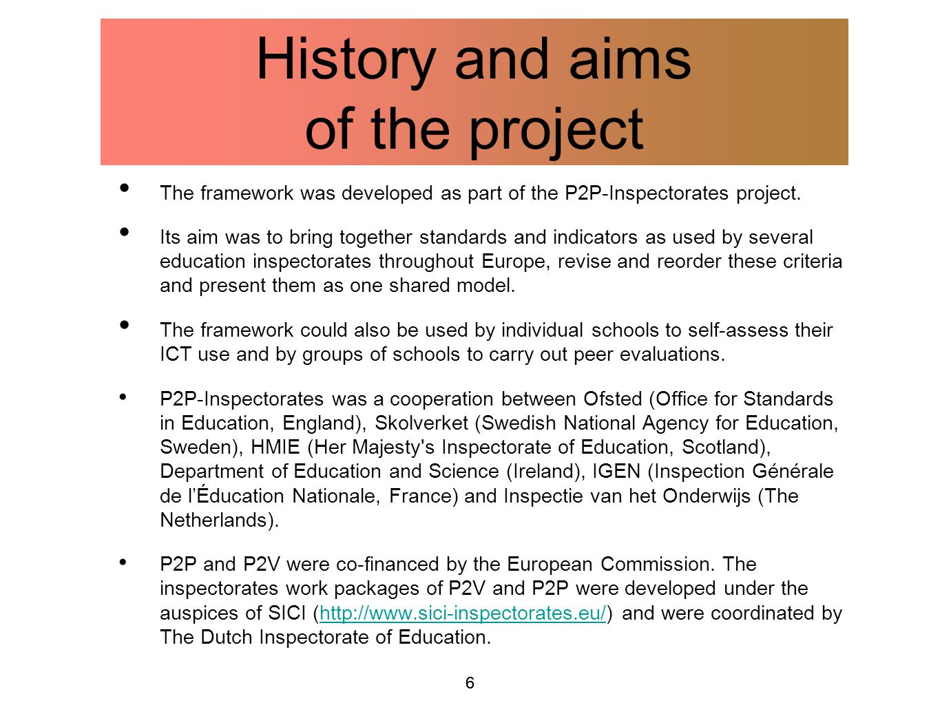 6 History and aims of the project The framework was developed as part of the P2P-Inspectorates project. Its aim was to bring together standards and in