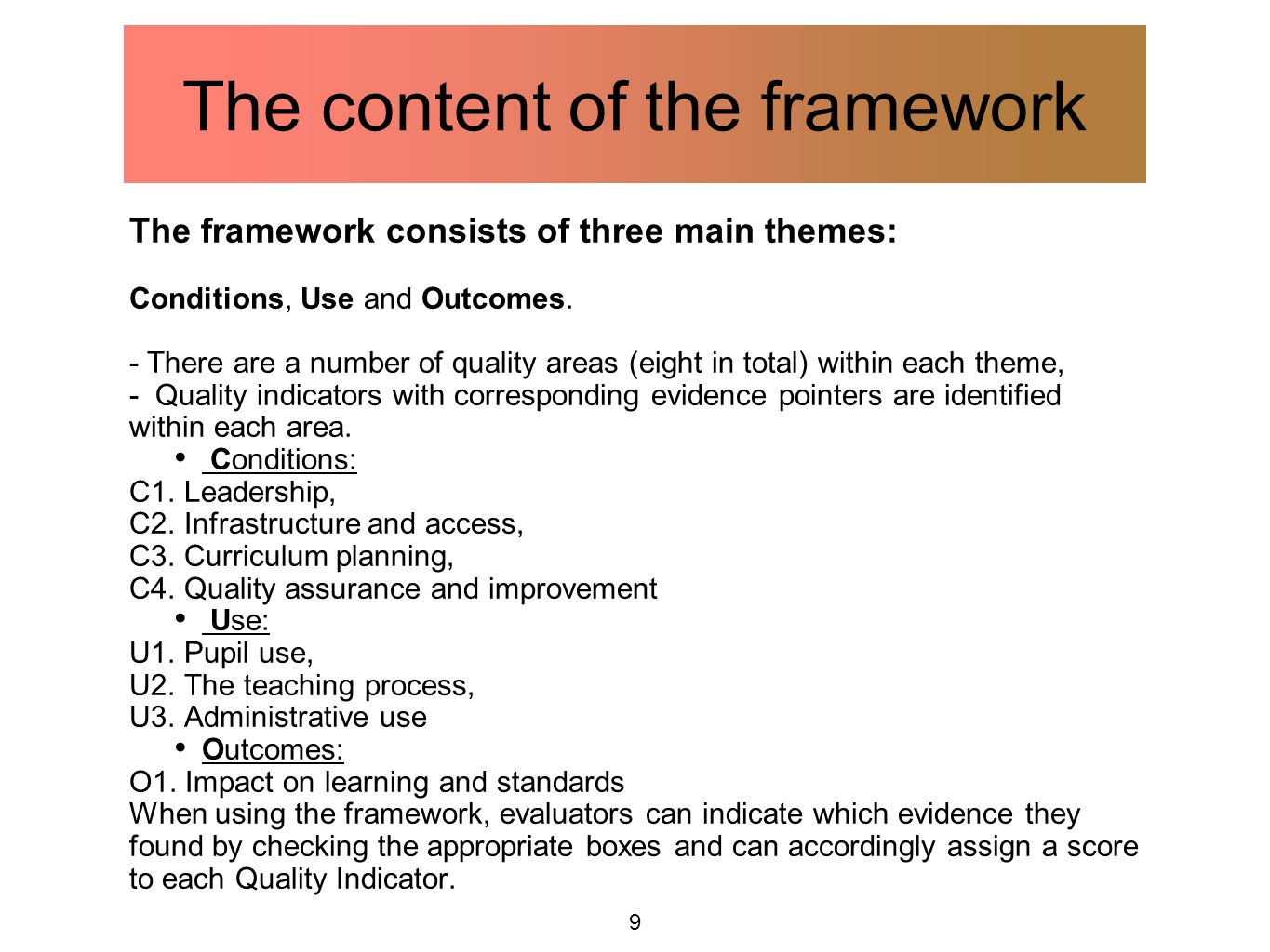 9 The content of the framework The framework consists of three main themes: Conditions, Use and Outcomes. - There are a number of quality areas (eight