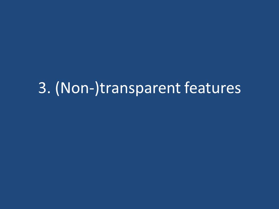3. (Non-)transparent features