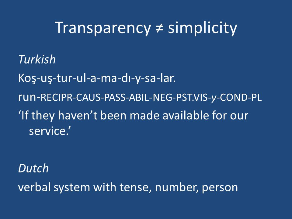 Transparency ≠ simplicity Turkish Koş-uş-tur-ul-a-ma-dı-y-sa-lar.