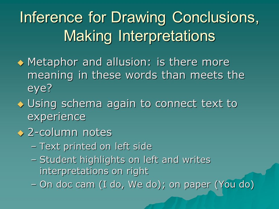 Inference for Drawing Conclusions, Making Interpretations  Metaphor and allusion: is there more meaning in these words than meets the eye?  Using sc