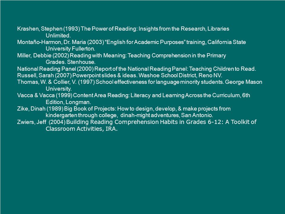 """Krashen, Stephen (1993) The Power of Reading: Insights from the Research, Libraries Unlimited. Montaño-Harmon, Dr. Maria (2003) """"English for Academic"""