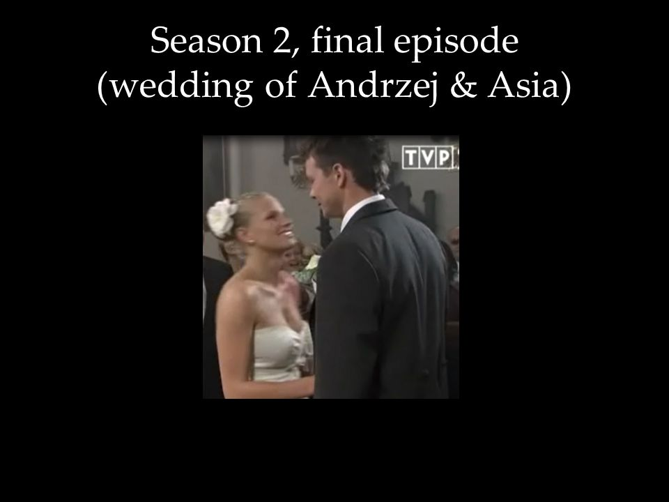 Season 2, final episode (wedding of Andrzej & Asia)