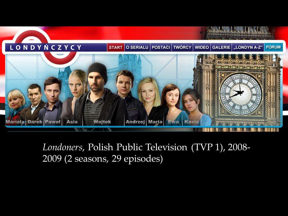 Londoners, Polish Public Television (TVP 1), 2008- 2009 (2 seasons, 29 episodes)