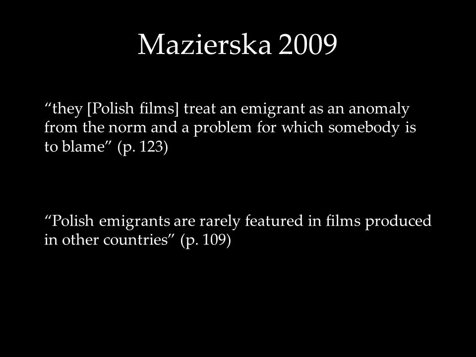 "Mazierska 2009 Polish migration to the UK in the 'new' European Union: after 2004 ""they [Polish films] treat an emigrant as an anomaly from the norm a"