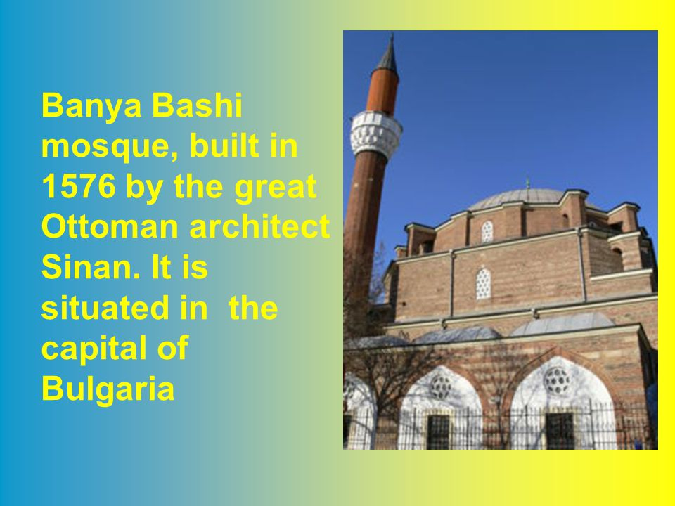Banya Bashi mosque, built in 1576 by the great Ottoman architect Sinan. It is situated in the capital of Bulgaria