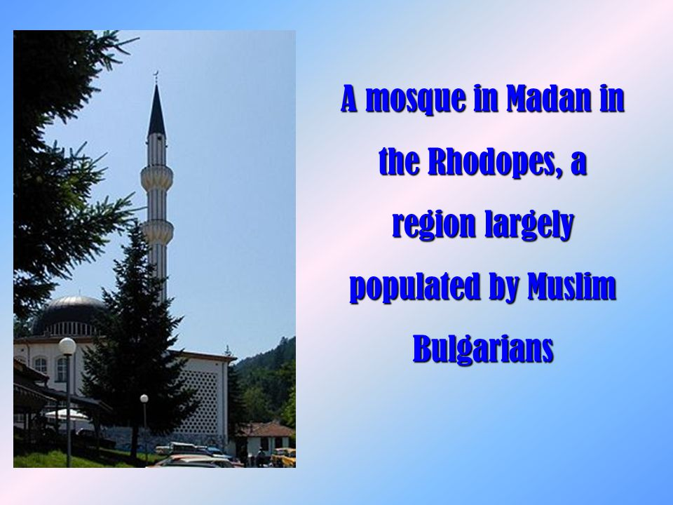 A mosque in Madan in the Rhodopes, a region largely populated by Muslim Bulgarians