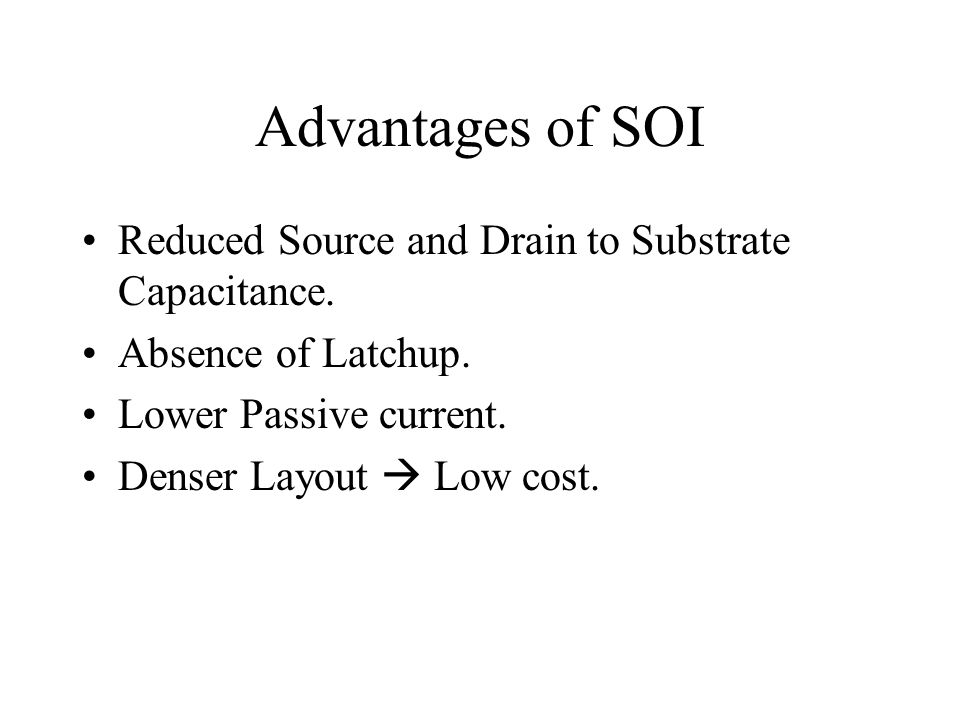 Advantages of SOI Reduced Source and Drain to Substrate Capacitance.