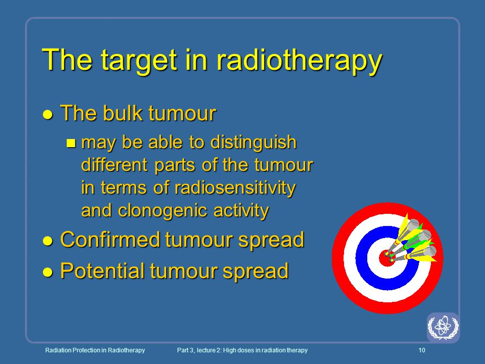 Radiation Protection in RadiotherapyPart 3, lecture 2: High doses in radiation therapy10 The target in radiotherapy l The bulk tumour n may be able to