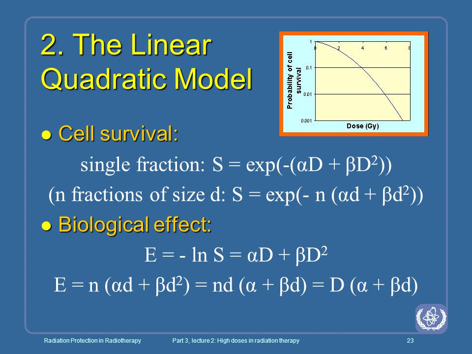 Radiation Protection in RadiotherapyPart 3, lecture 2: High doses in radiation therapy23 2. The Linear Quadratic Model l Cell survival: single fractio