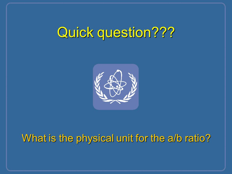 Quick question??? What is the physical unit for the a/b ratio?