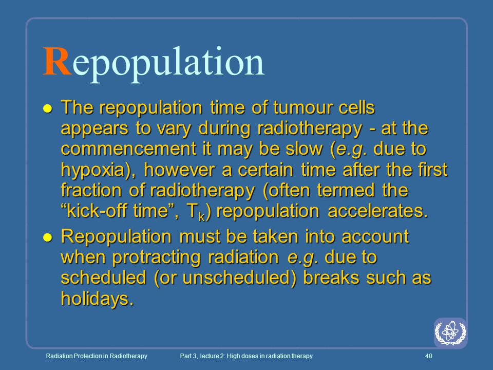 Radiation Protection in RadiotherapyPart 3, lecture 2: High doses in radiation therapy40 Repopulation l The repopulation time of tumour cells appears
