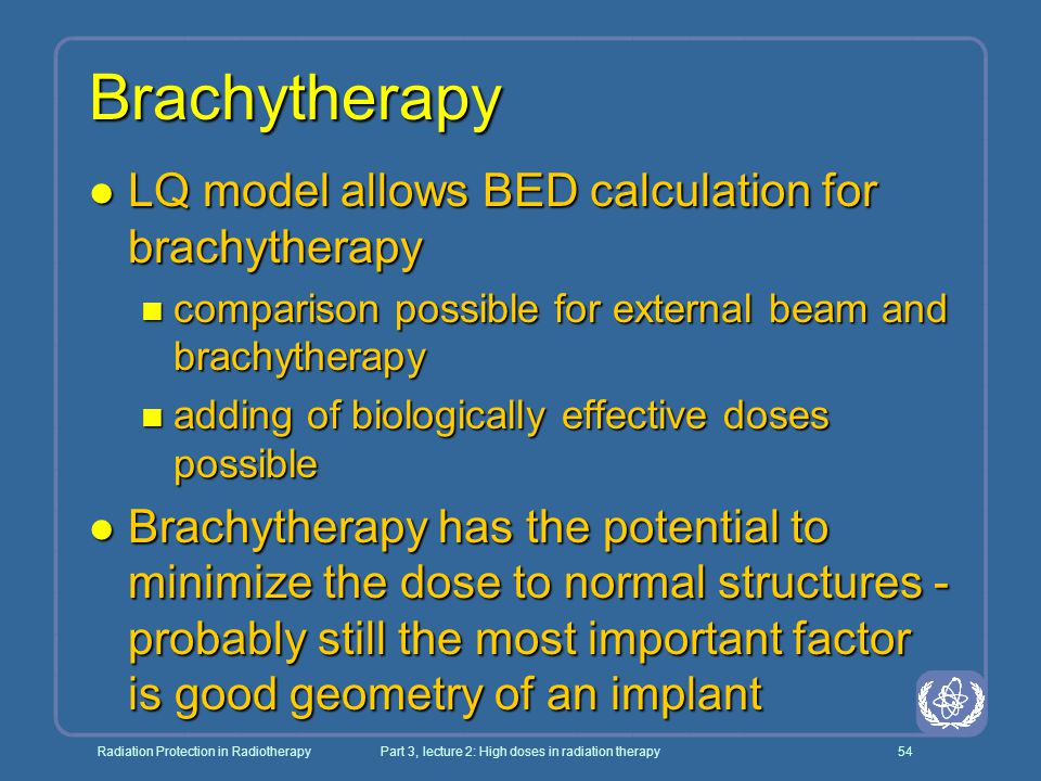 Radiation Protection in RadiotherapyPart 3, lecture 2: High doses in radiation therapy54 Brachytherapy l LQ model allows BED calculation for brachythe