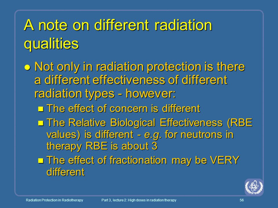 Radiation Protection in RadiotherapyPart 3, lecture 2: High doses in radiation therapy56 A note on different radiation qualities l Not only in radiati