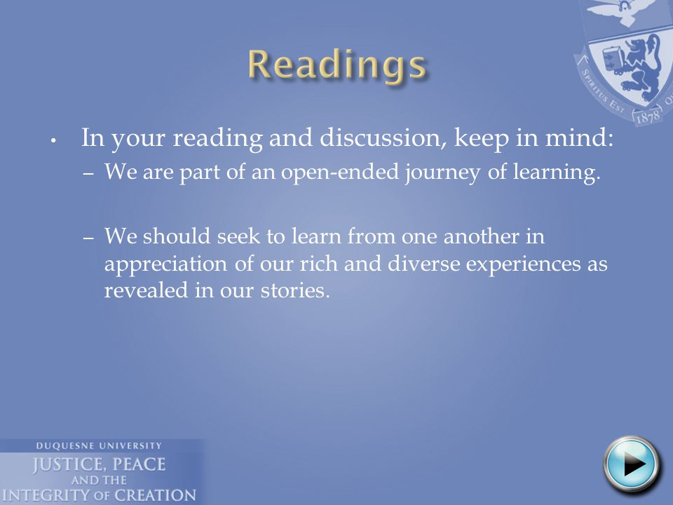 In your reading and discussion, keep in mind: – We are part of an open-ended journey of learning.