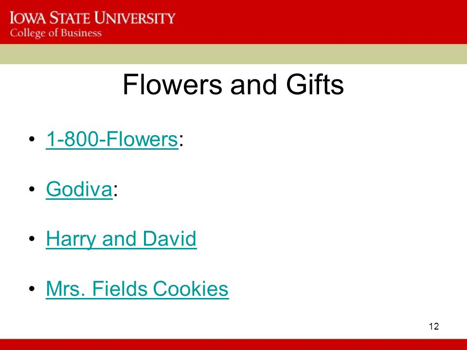 12 Flowers and Gifts 1-800-Flowers:1-800-Flowers Godiva:Godiva Harry and David Mrs. Fields Cookies