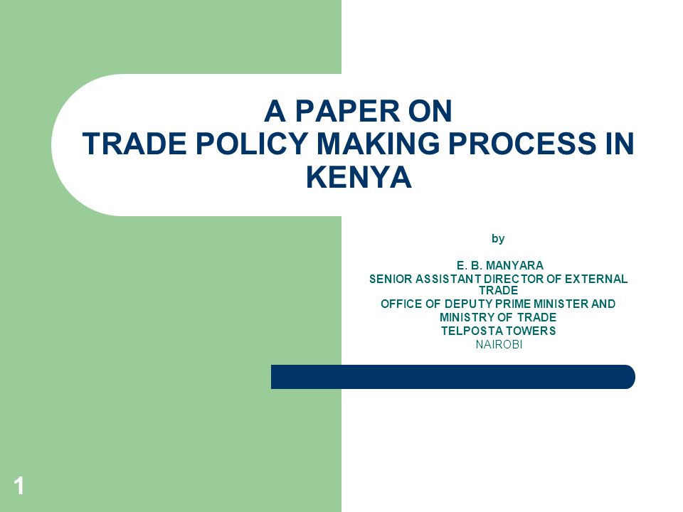 12 Main Elements of Trade Policy Making Process The trade policy making process focuses on six key elements and the same are presented as follows:- Informal trade – to mainstream the sector within the overall economy Retail trade – to ensure that it is well supported by well established and functioning infrastructure and special amenities Distribution and wholesale trade – to address the challenges arising from existence of inefficient supply chains across most sub-sectors and product categories International trade – to negotiate for policy space and better trade terms to enable the country reap the benefits of emerging market access opportunities