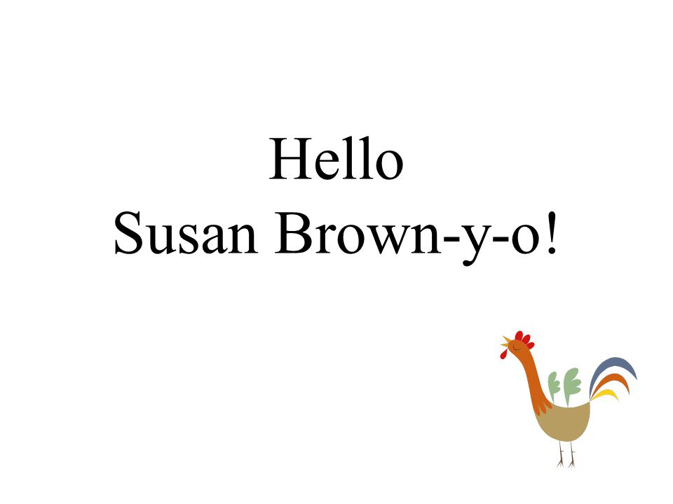 Hello Susan Brown-y-o!
