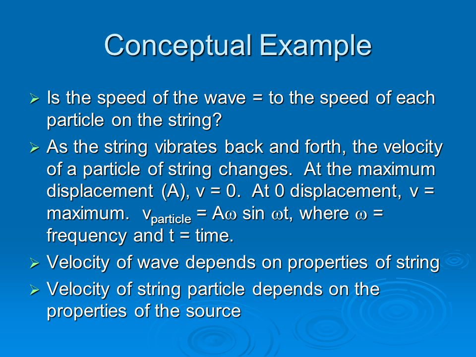 Conceptual Example  Is the speed of the wave = to the speed of each particle on the string.