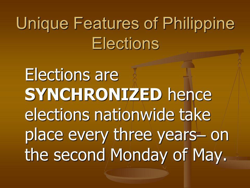 Unique Features of Philippine Elections Elections are SYNCHRONIZED hence elections nationwide take place every three years – on the second Monday of M