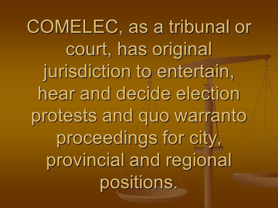 COMELEC, as a tribunal or court, has original jurisdiction to entertain, hear and decide election protests and quo warranto proceedings for city, prov