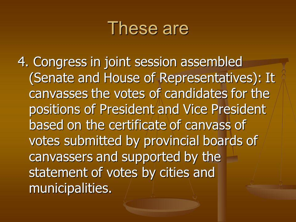 These are 4. Congress in joint session assembled (Senate and House of Representatives): It canvasses the votes of candidates for the positions of Pres