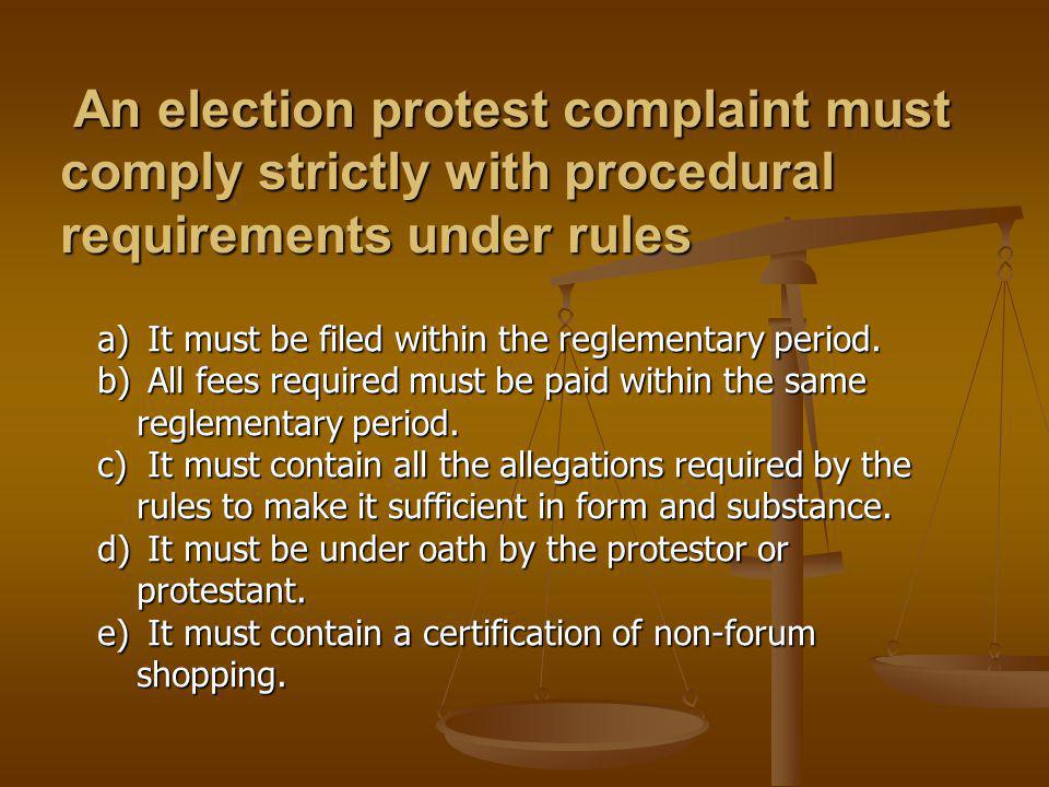 An election protest complaint must comply strictly with procedural requirements under rules An election protest complaint must comply strictly with procedural requirements under rules a) It must be filed within the reglementary period.