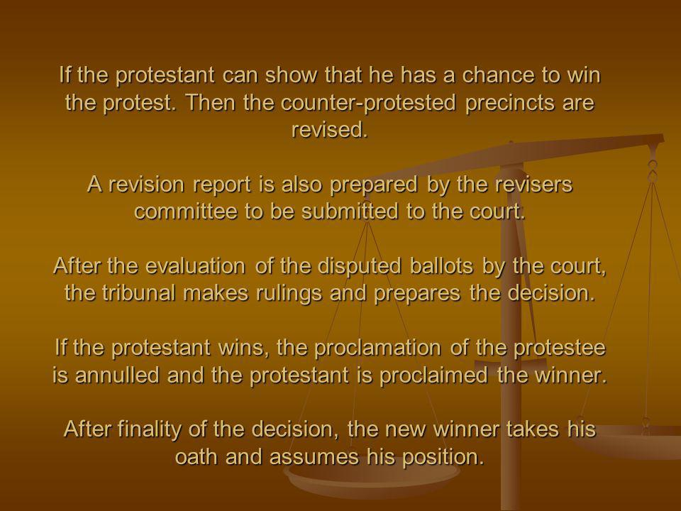 If the protestant can show that he has a chance to win the protest. Then the counter-protested precincts are revised. A revision report is also prepar
