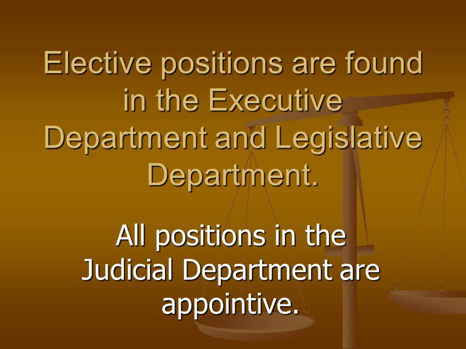 Elective positions are found in the Executive Department and Legislative Department. All positions in the Judicial Department are appointive.