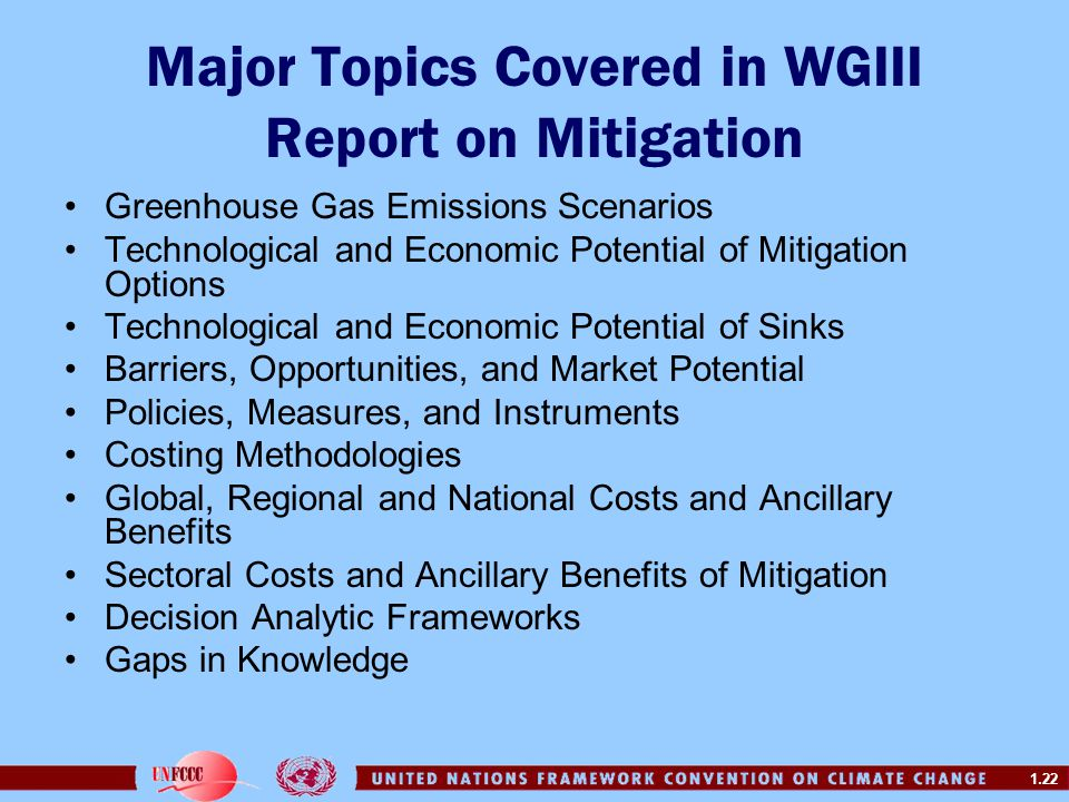 1.22 Major Topics Covered in WGIII Report on Mitigation Greenhouse Gas Emissions Scenarios Technological and Economic Potential of Mitigation Options