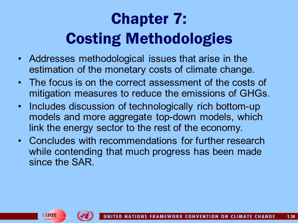 1.30 Chapter 7: Costing Methodologies Addresses methodological issues that arise in the estimation of the monetary costs of climate change. The focus