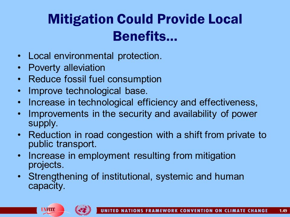 1.49 Mitigation Could Provide Local Benefits… Local environmental protection. Poverty alleviation Reduce fossil fuel consumption Improve technological