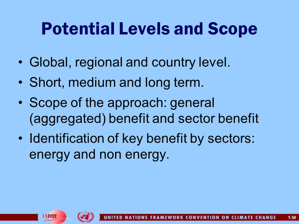 1.50 Global, regional and country level. Short, medium and long term. Scope of the approach: general (aggregated) benefit and sector benefit Identific