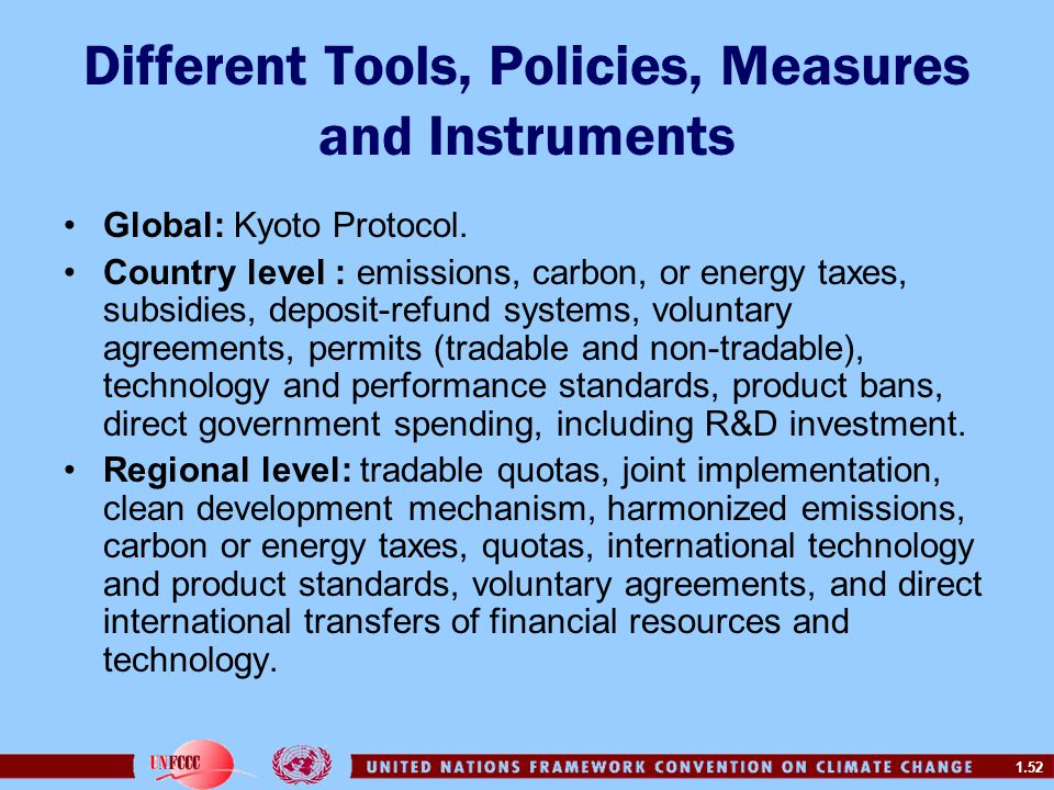 1.52 Global: Kyoto Protocol. Country level : emissions, carbon, or energy taxes, subsidies, deposit-refund systems, voluntary agreements, permits (tra