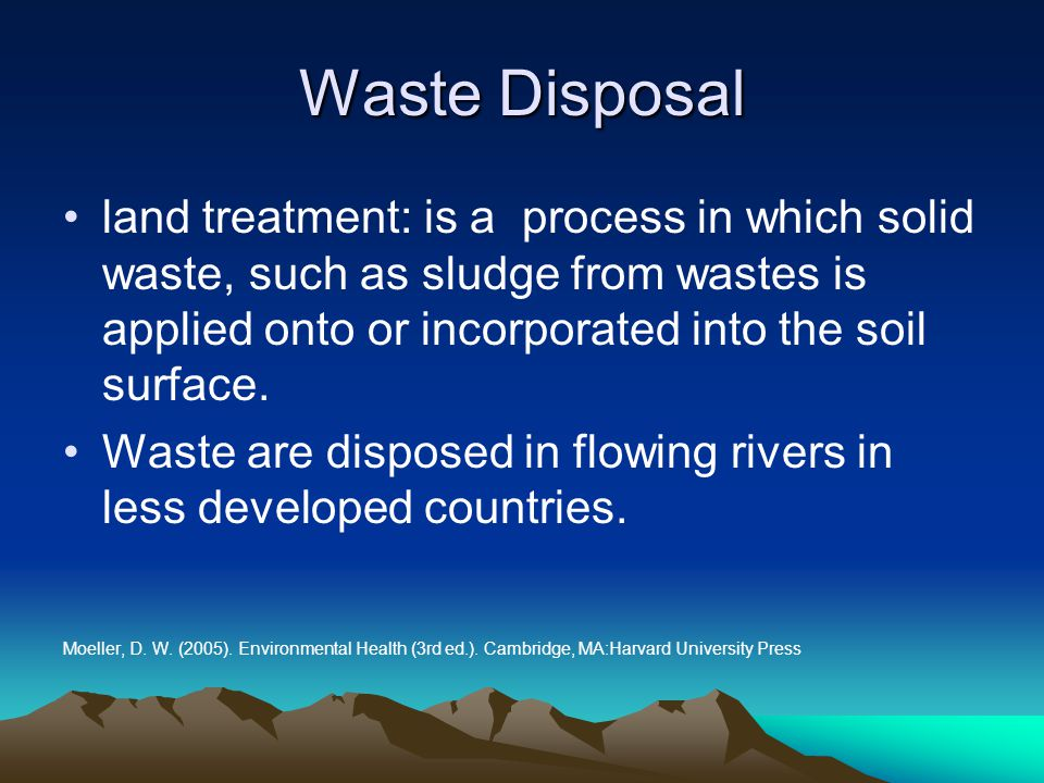 Waste Disposal land treatment: is a process in which solid waste, such as sludge from wastes is applied onto or incorporated into the soil surface. Wa