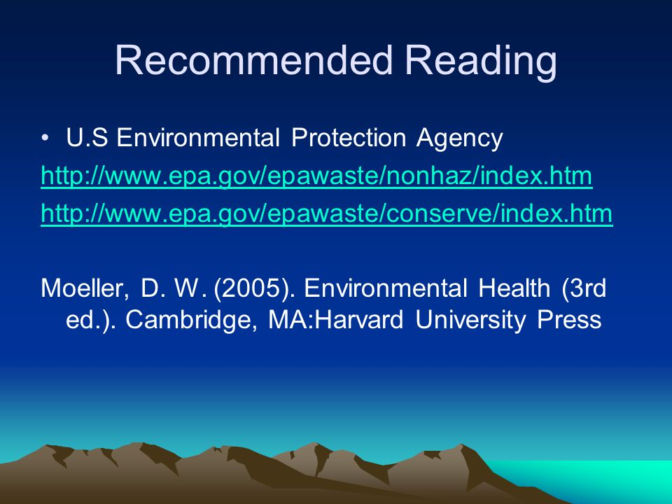 Recommended Reading U.S Environmental Protection Agency http://www.epa.gov/epawaste/nonhaz/index.htm http://www.epa.gov/epawaste/conserve/index.htm Mo
