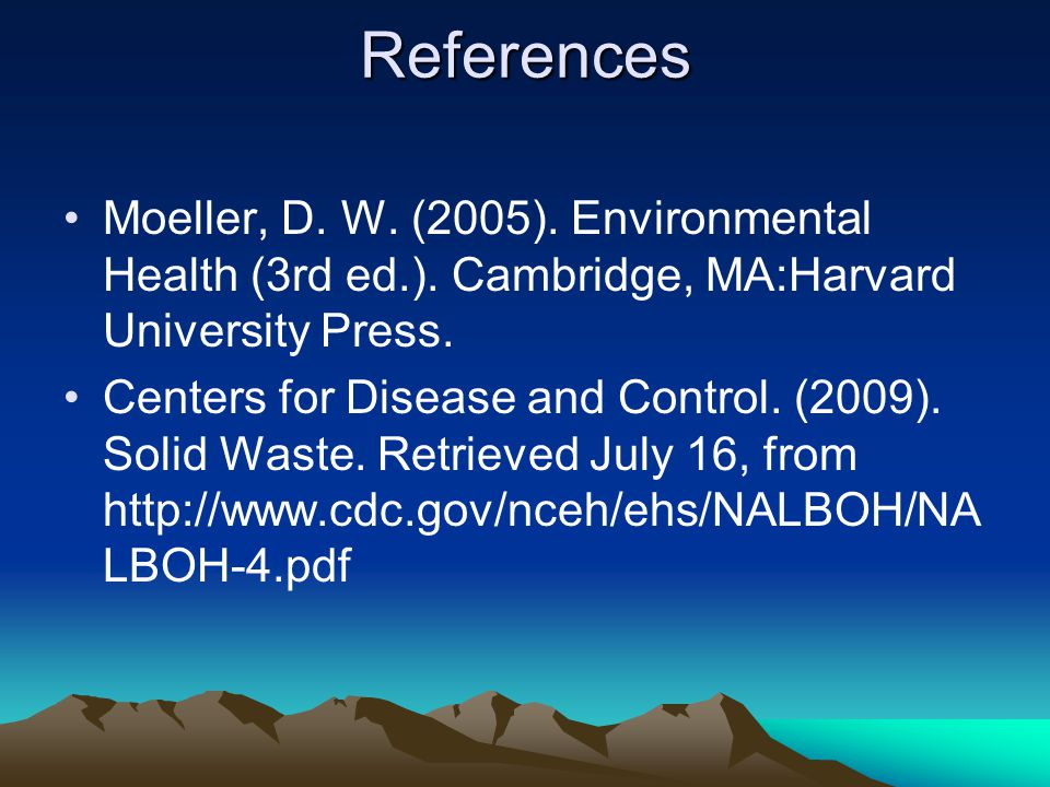 References Moeller, D. W. (2005). Environmental Health (3rd ed.). Cambridge, MA:Harvard University Press. Centers for Disease and Control. (2009). Sol