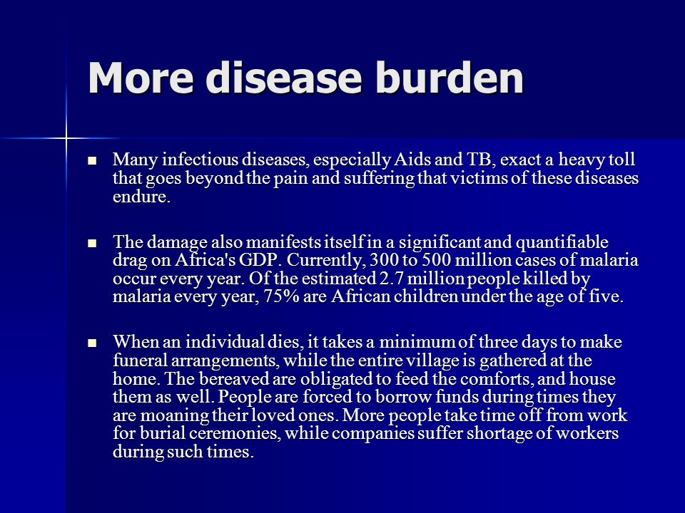 More disease burden Many infectious diseases, especially Aids and TB, exact a heavy toll that goes beyond the pain and suffering that victims of these