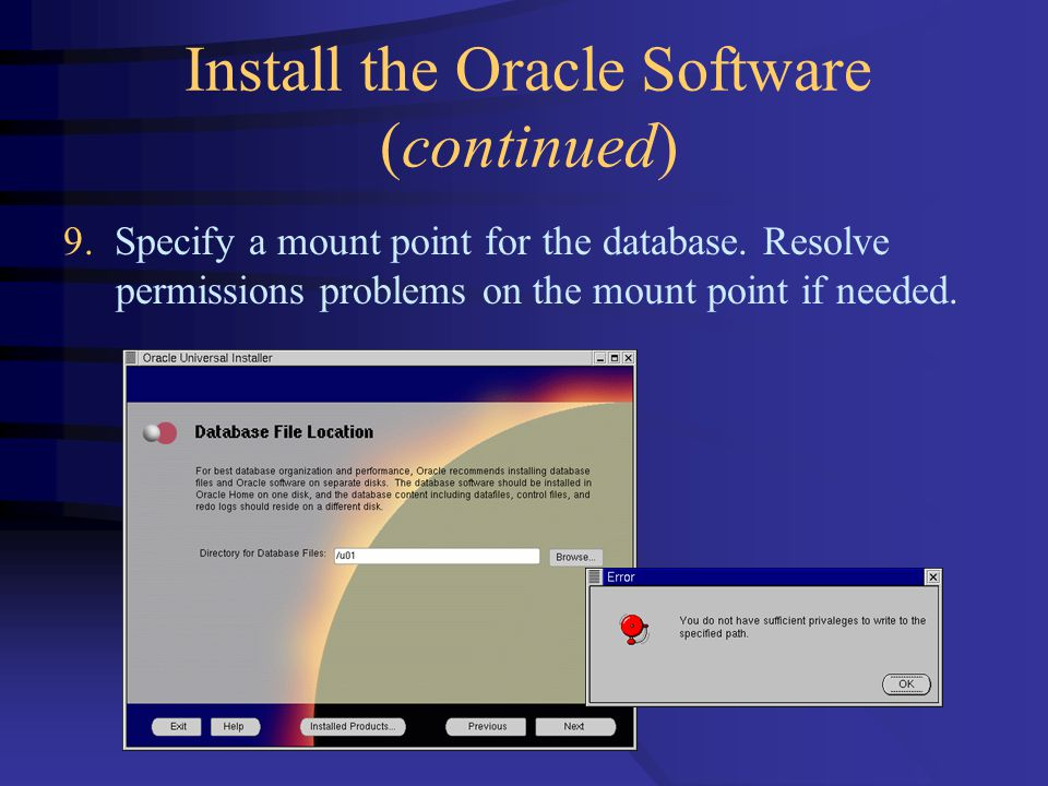 Install the Oracle Software (continued) 9. Specify a mount point for the database.